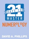 21 Days to Master Numerology by David A. Phillips eBook